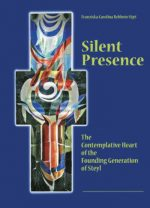 Silent Presence - The Contemplative Heart of the Founding Generation of Steyl